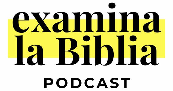 EXAMINA LA BIBLIA PODCAST